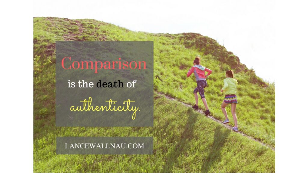 Comparison is the death of authenticity.