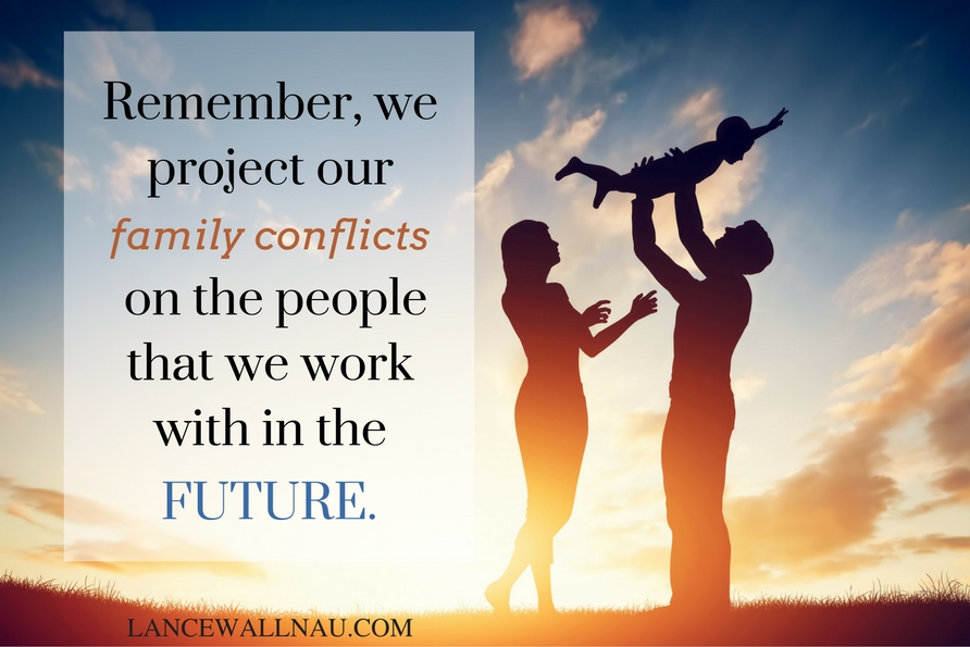We project our family conflicts on the people that we work with in the future—never forget that.-3