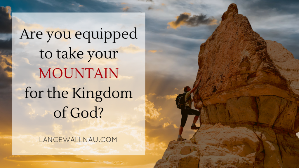 Are you equipped to take your mountain for the Kingdom of God? 2