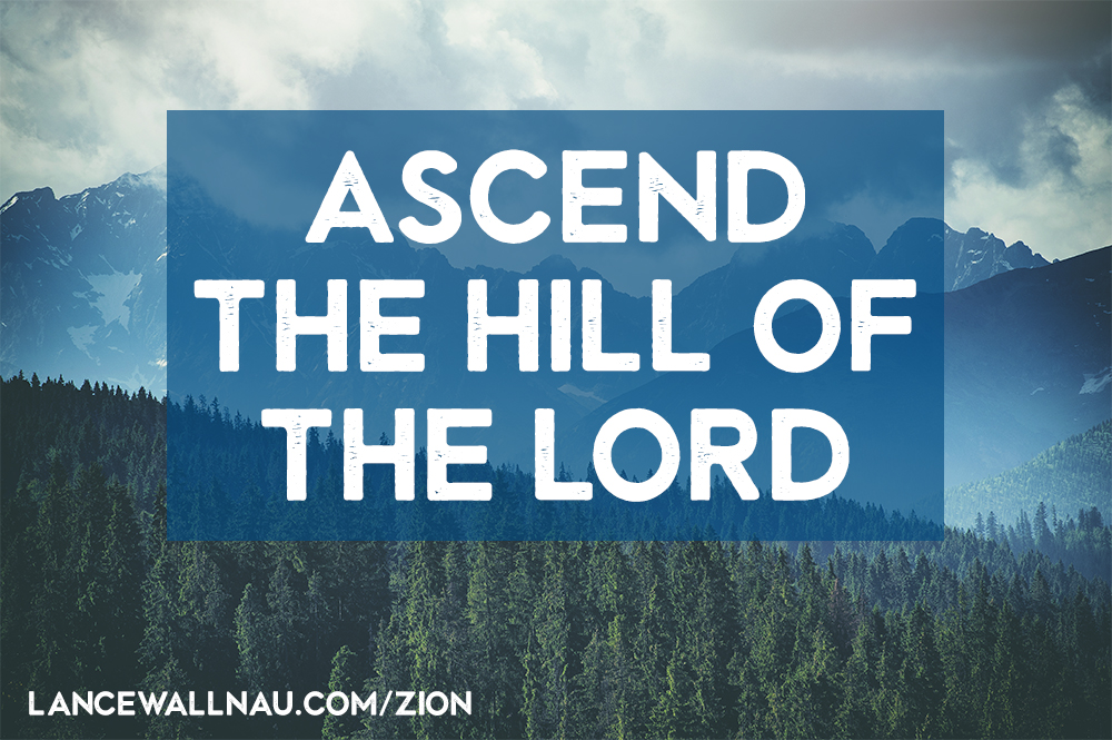 ascend the hill of the lord